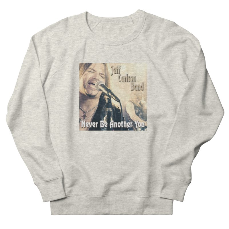 """Jeff Carlson Band """"Never Be Another You"""" Women's French Terry Sweatshirt by JeffCarlsonBand's Artist Shop"""