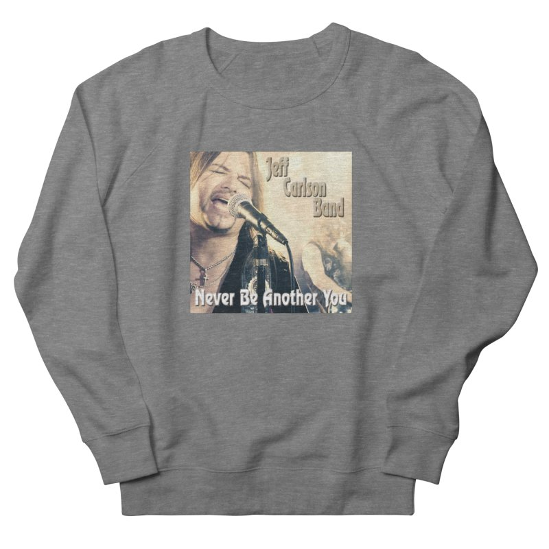 """Jeff Carlson Band """"Never Be Another You"""" Men's French Terry Sweatshirt by JeffCarlsonBand's Artist Shop"""
