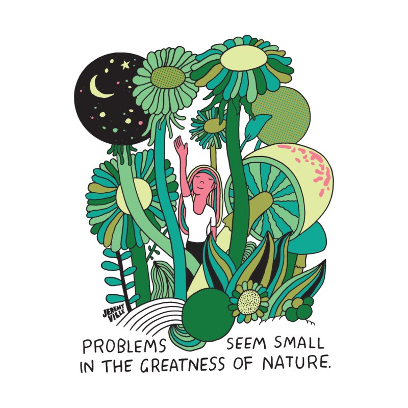 Problems Seem Small in the Greatness of Nature None  by Jeremyville's Artist Shop