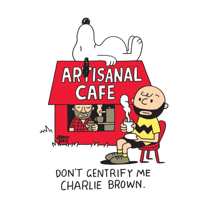 Don't Gentrify Me, Charlie Brown None  by Jeremyville's Artist Shop
