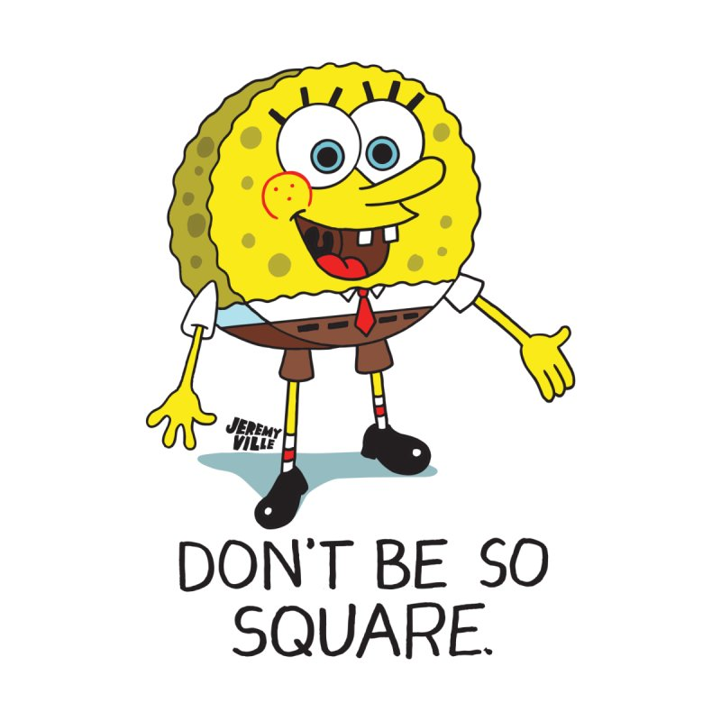 Don't Be So Square None  by Jeremyville's Artist Shop