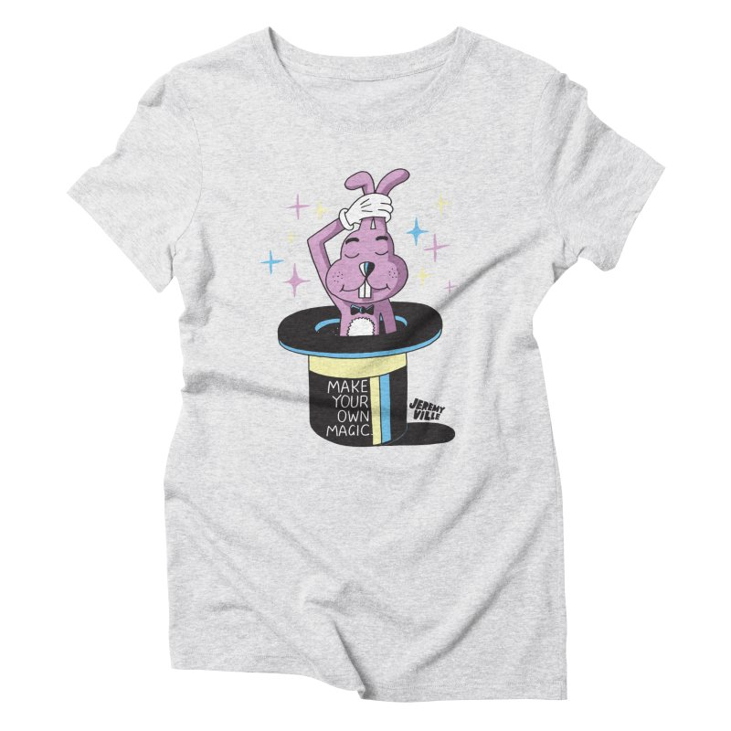 Make Your Own Magic Women's Triblend T-Shirt by Jeremyville's Artist Shop