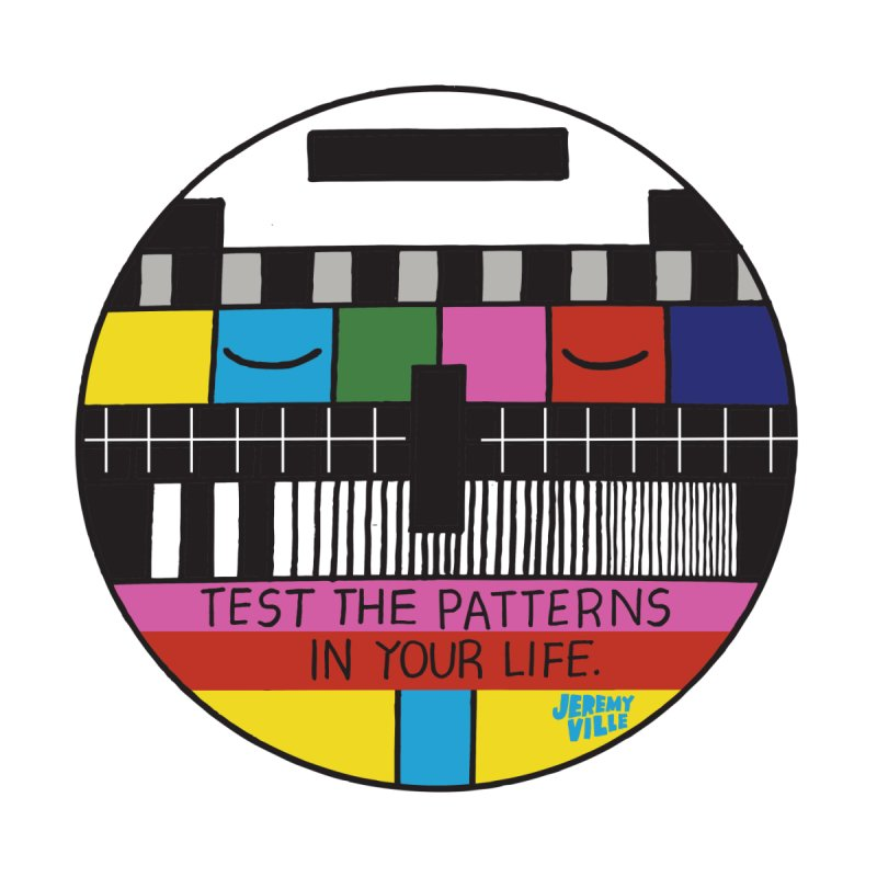 Test the Patterns in Your Life None  by Jeremyville's Artist Shop