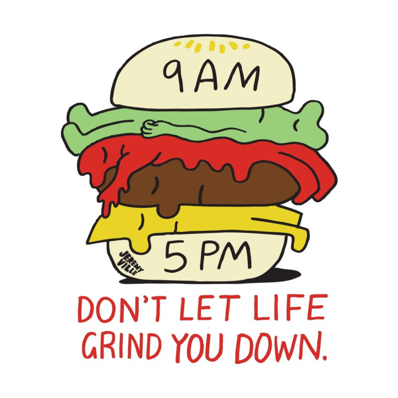 Don't Let Life Grind You Down by Jeremyville