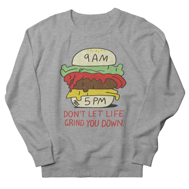 Don't Let Life Grind You Down Men's French Terry Sweatshirt by Jeremyville