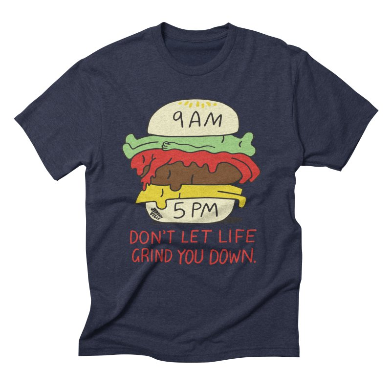 Don't Let Life Grind You Down Men's Triblend T-Shirt by Jeremyville's Artist Shop