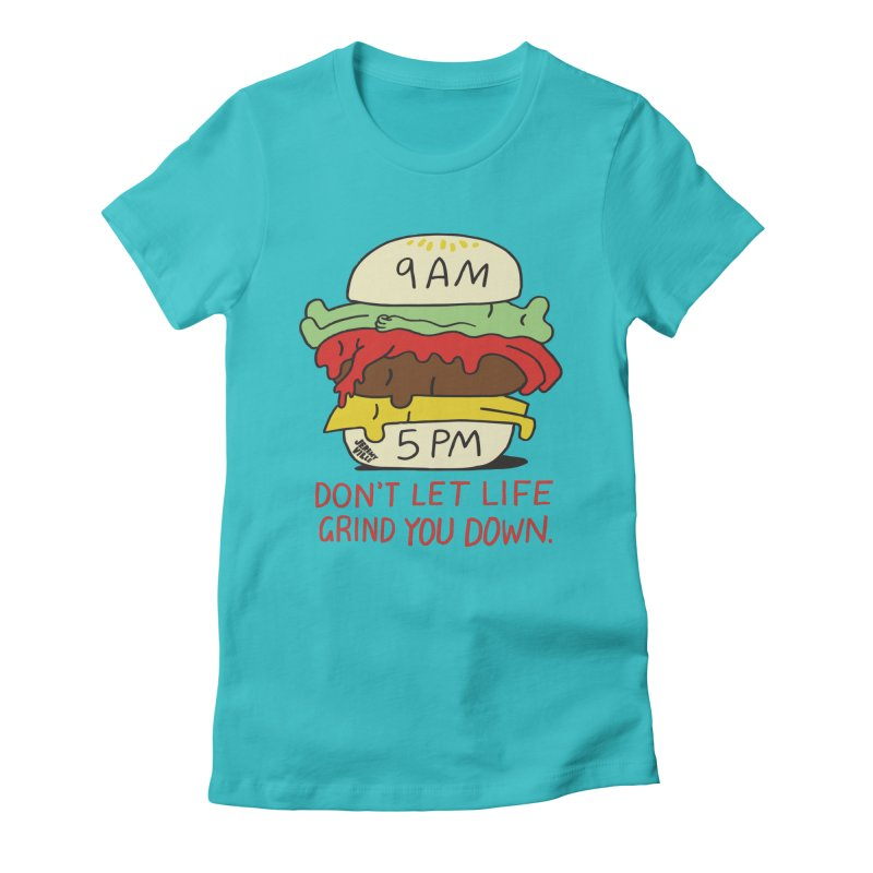 Don't Let Life Grind You Down Women's Fitted T-Shirt by Jeremyville