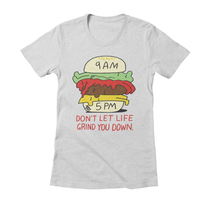 Don't Let Life Grind You Down Women's Fitted T-Shirt by Jeremyville's Artist Shop