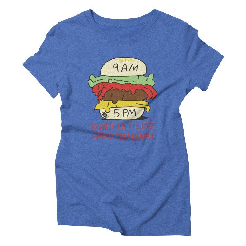 Don't Let Life Grind You Down Women's Triblend T-shirt by Jeremyville's Artist Shop
