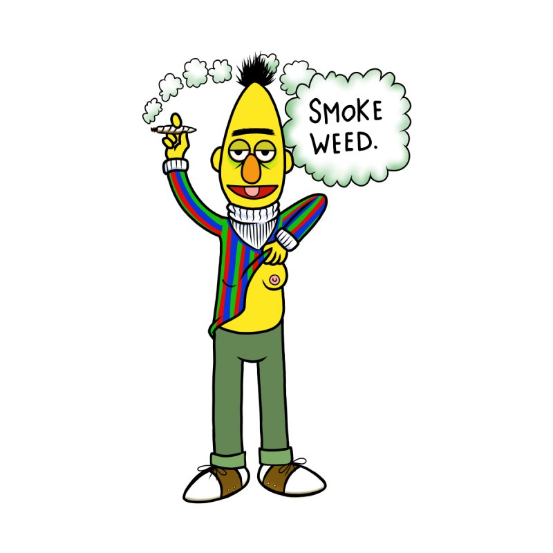 Smoke Weed Bert by Jim Tozzi