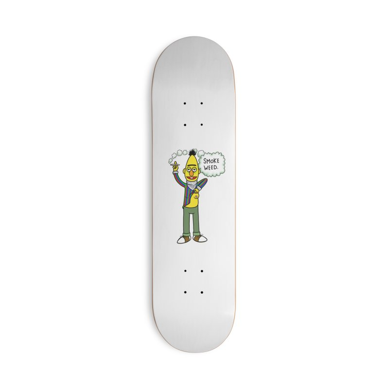 Smoke Weed Bert Accessories Deck Only Skateboard by Jim Tozzi