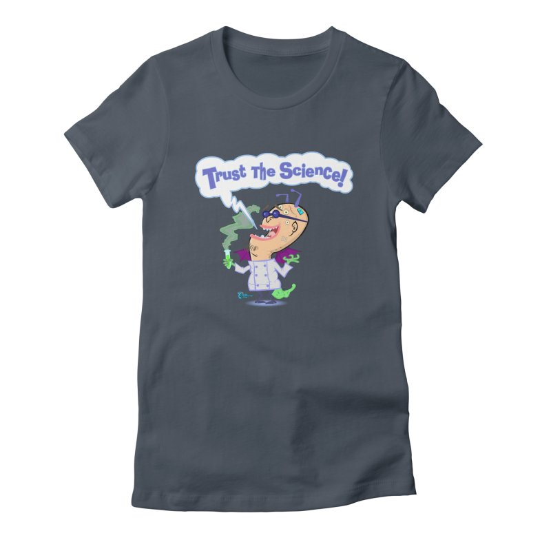 TRUST THE SCIENCE! Women's T-Shirt by JoeCorrao4EA's Artist Shop