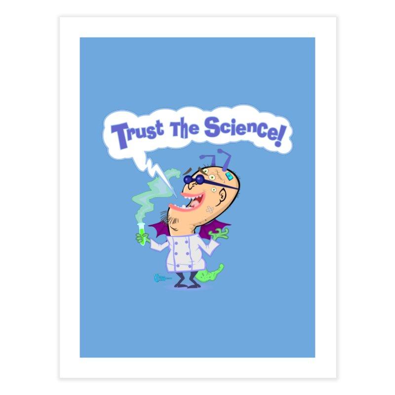 TRUST THE SCIENCE! Home Fine Art Print by JoeCorrao4EA's Artist Shop
