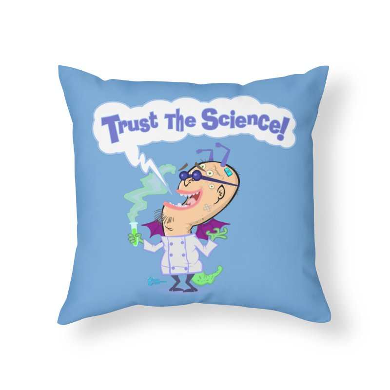 TRUST THE SCIENCE! Home Throw Pillow by JoeCorrao4EA's Artist Shop