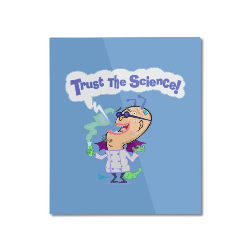 TRUST THE SCIENCE! Home Mounted Aluminum Print by JoeCorrao4EA's Artist Shop