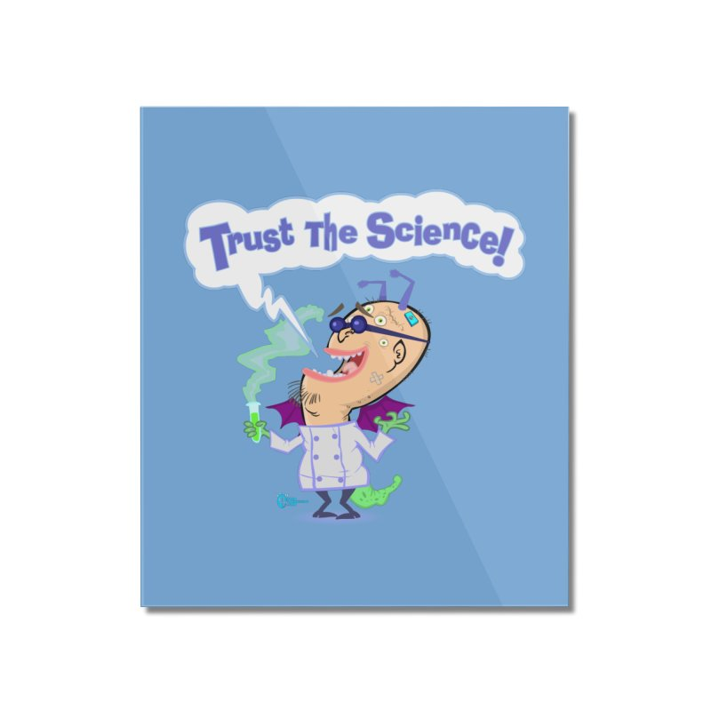 TRUST THE SCIENCE! Home Mounted Acrylic Print by JoeCorrao4EA's Artist Shop