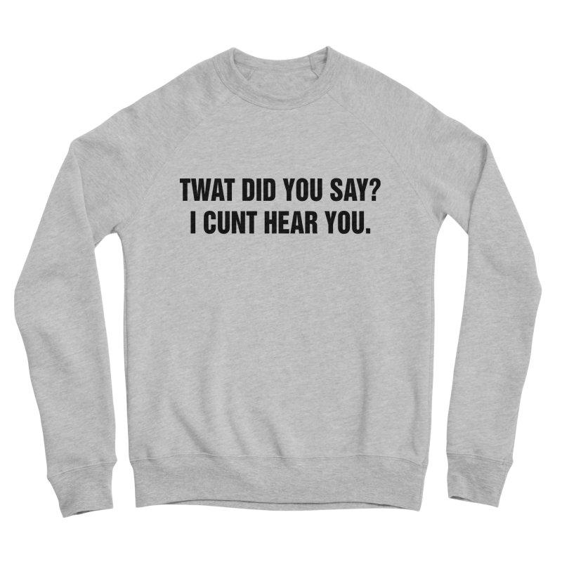 """SIDE EYE/""""Twat?"""" (Black) Women's Sponge Fleece Sweatshirt by Josh Sabarra's Shop"""