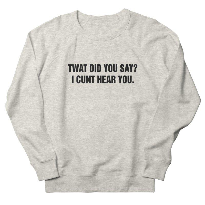 """SIDE EYE/""""Twat?"""" (Black) Women's French Terry Sweatshirt by Josh Sabarra's Shop"""