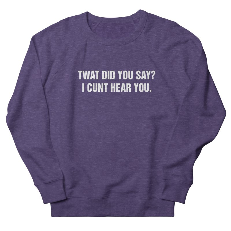 "SIDE EYE/""Twat?"" (White) Women's French Terry Sweatshirt by Josh Sabarra's Shop"