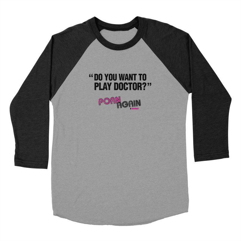 "PORN AGAIN/""Play Doctor"" (Black) Women's Baseball Triblend Longsleeve T-Shirt by Josh Sabarra's Shop"