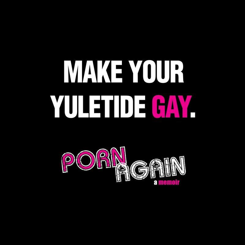 """PORN AGAIN/""""Yuletide Gay"""" (White) by Josh Sabarra's Shop"""