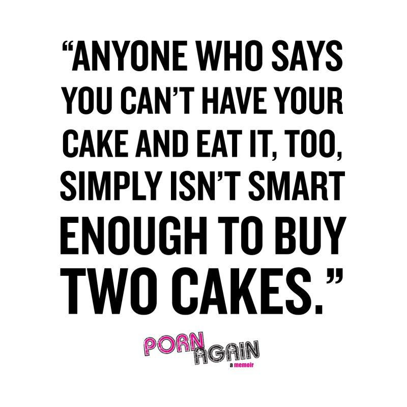 "PORN AGAIN/""Have Your Cake"" (Black) by Josh Sabarra's Shop"