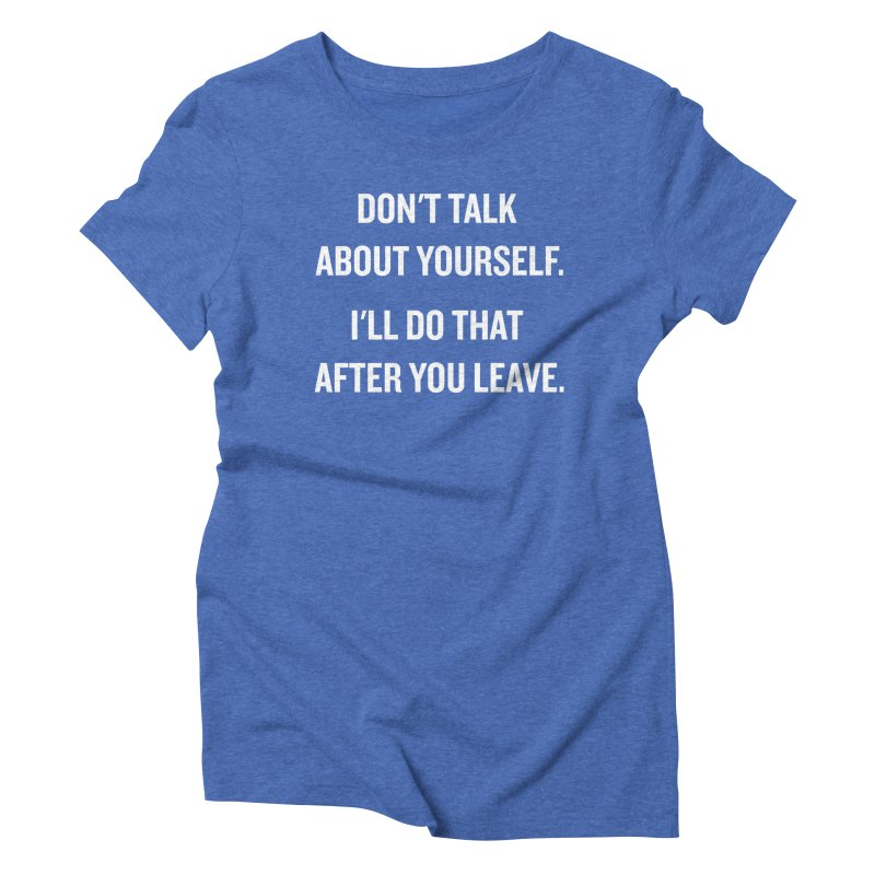 "SIDE EYE/""Talk About Yourself"" (White) Women's Triblend T-shirt by Josh Sabarra's Shop"