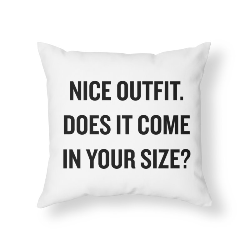 """SIDE EYE/""""Nice Outfit"""" (Black) Home Throw Pillow by Josh Sabarra's Shop"""