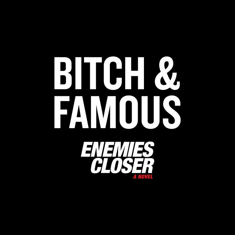 "ENEMIES CLOSER/""Bitch & Famous"" (White) Men's T-Shirt by Josh Sabarra's Shop"