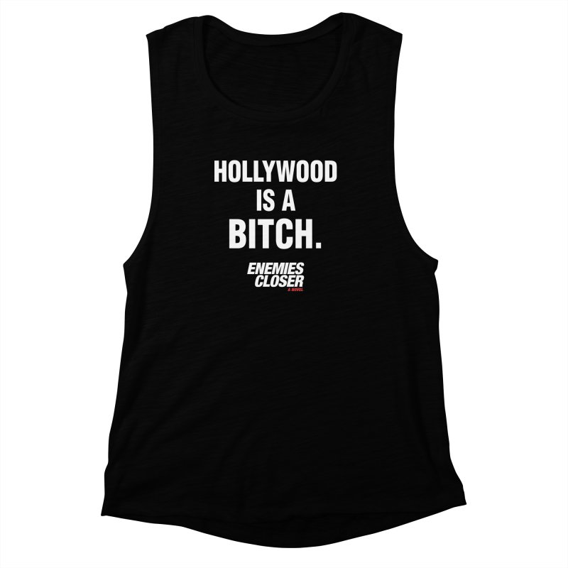 "ENEMIES CLOSER/""Hollywood is a Bitch"" (White) Women's Muscle Tank by Josh Sabarra's Shop"