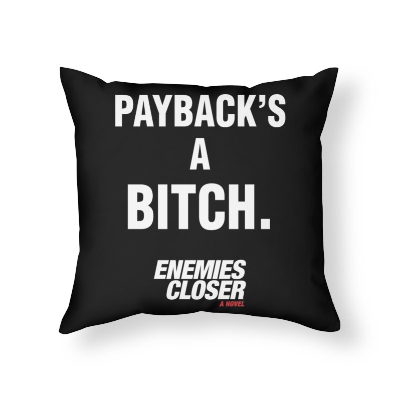 "ENEMIES CLOSER/""Payback"" (White) Home Throw Pillow by Josh Sabarra's Shop"