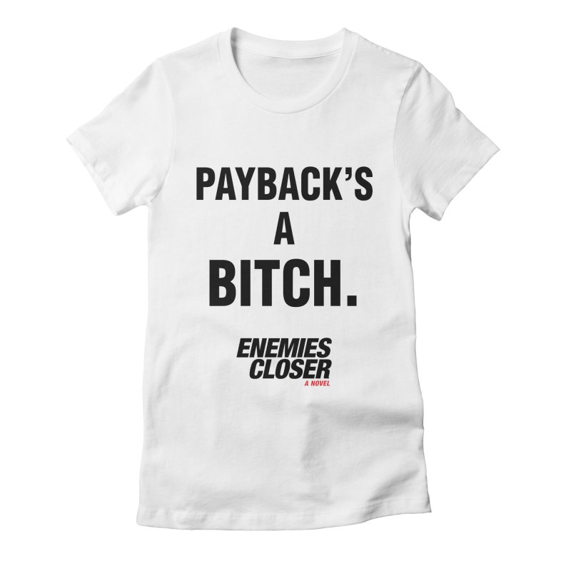 "ENEMIES CLOSER/""Payback"" (Black) Women's Fitted T-Shirt by Josh Sabarra's Shop"