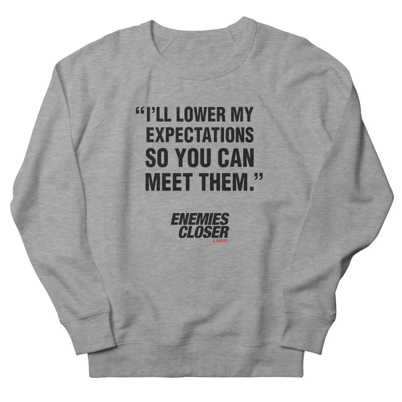 """ENEMIES CLOSER/""""Lowered Expectations"""" (Black) Men's French Terry Sweatshirt by Josh Sabarra's Shop"""