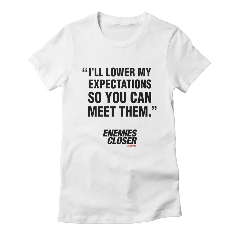 "ENEMIES CLOSER/""Lowered Expectations"" (Black) Women's Fitted T-Shirt by Josh Sabarra's Shop"
