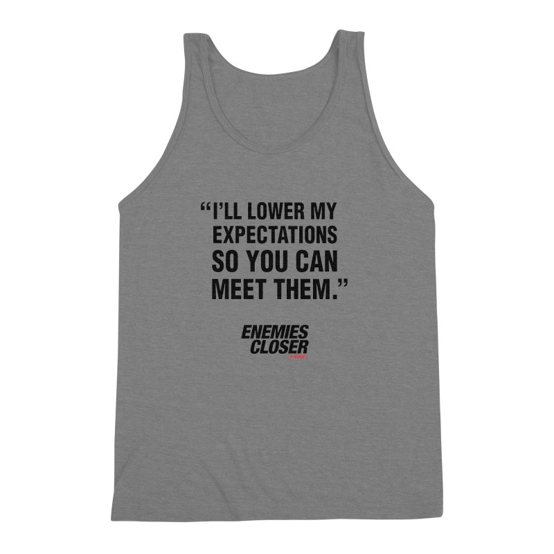 "ENEMIES CLOSER/""Lowered Expectations"" (Black) Men's Triblend Tank by Josh Sabarra's Shop"