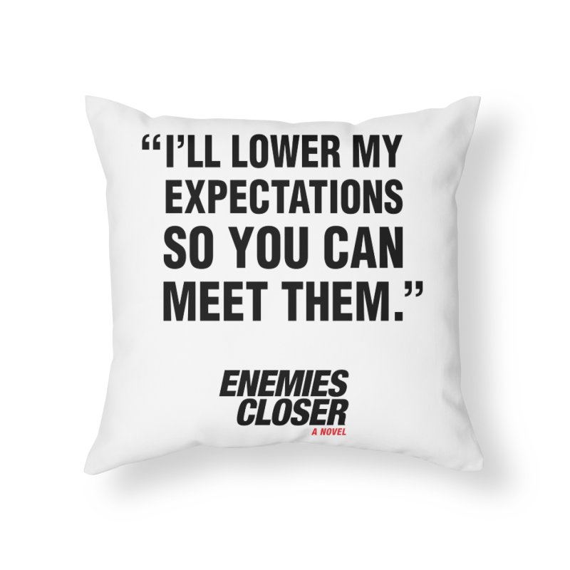 """ENEMIES CLOSER/""""Lowered Expectations"""" (Black) Home Throw Pillow by Josh Sabarra's Shop"""
