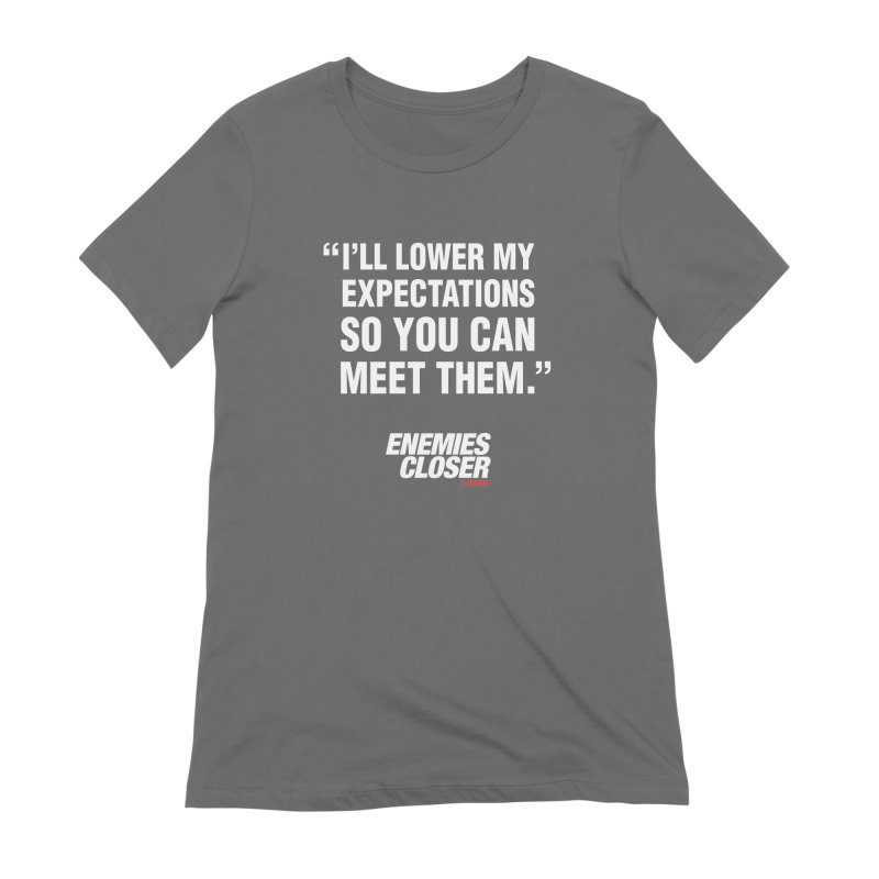 """ENEMIES CLOSER/""""Lowered Expectations"""" (White) Women's Extra Soft T-Shirt by Josh Sabarra's Shop"""