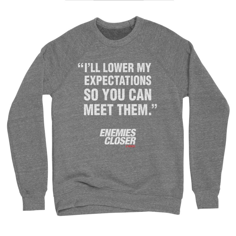 "ENEMIES CLOSER/""Lowered Expectations"" (White) Men's Sponge Fleece Sweatshirt by Josh Sabarra's Shop"