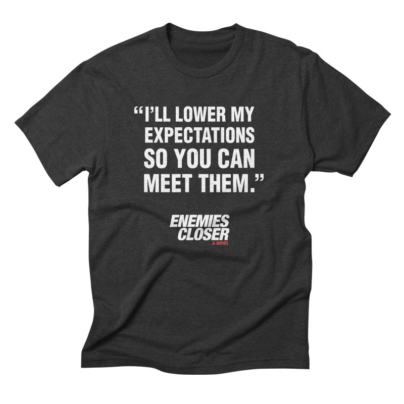 "ENEMIES CLOSER/""Lowered Expectations"" (White) Men's Triblend T-Shirt by Josh Sabarra's Shop"
