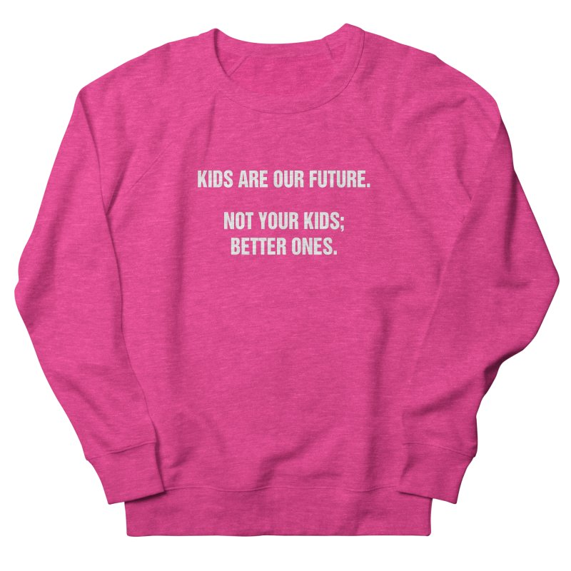 """SIDE EYE/""""Kids Are Our Future"""" (White) Women's French Terry Sweatshirt by Josh Sabarra's Shop"""