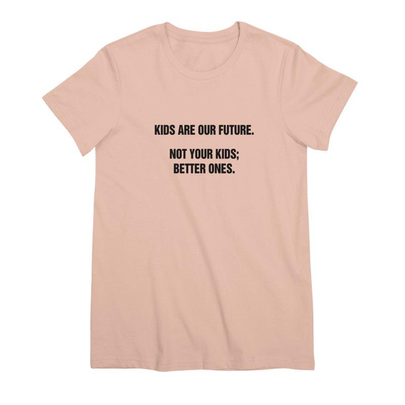 "SIDE EYE/""Kids Are Our Future"" (Black) Women's Premium T-Shirt by Josh Sabarra's Shop"