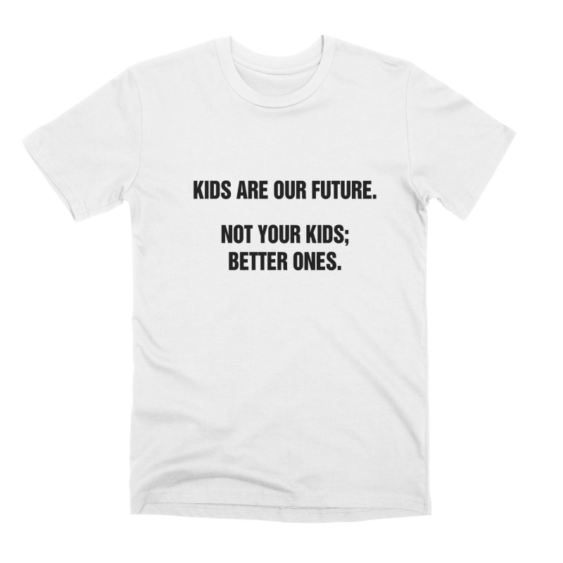 "SIDE EYE/""Kids Are Our Future"" (Black) Men's Premium T-Shirt by Josh Sabarra's Shop"