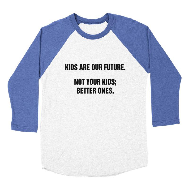 "SIDE EYE/""Kids Are Our Future"" (Black) Women's Baseball Triblend Longsleeve T-Shirt by Josh Sabarra's Shop"