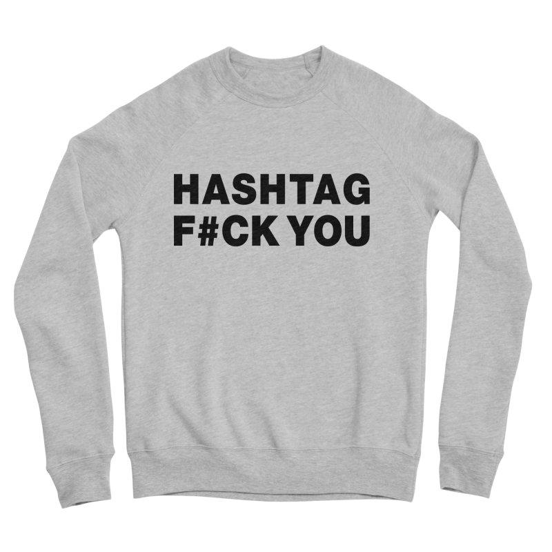 "SIDE EYE/""Hashtag F#UCK YOU"" (Black) Women's Sponge Fleece Sweatshirt by Josh Sabarra's Shop"