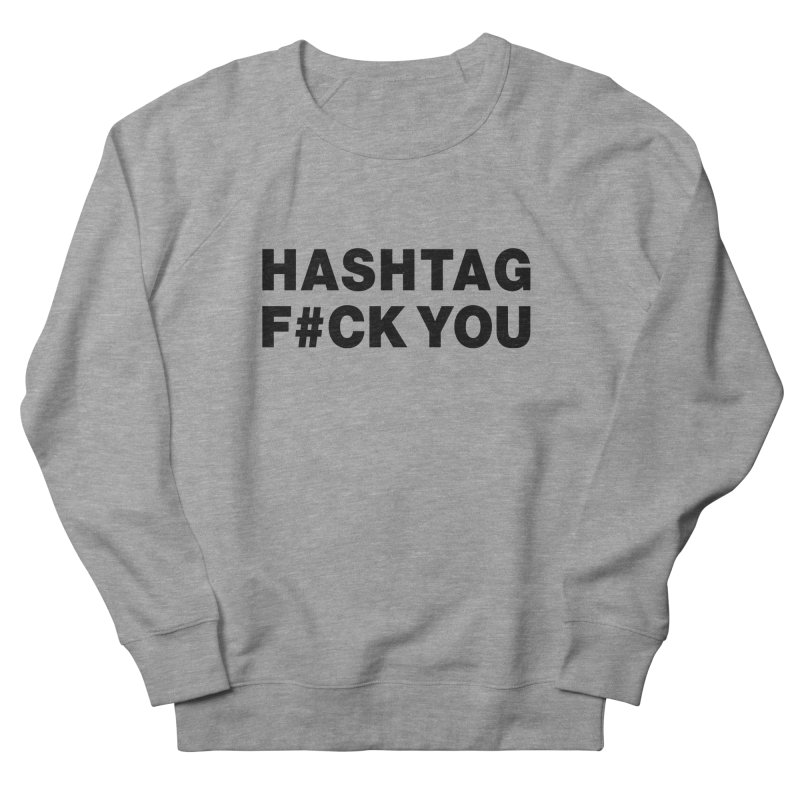 "SIDE EYE/""Hashtag F#UCK YOU"" (Black) Women's French Terry Sweatshirt by Josh Sabarra's Shop"