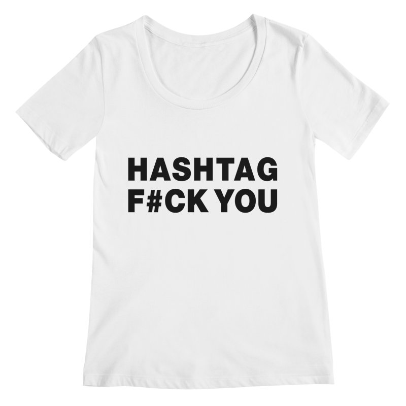 "SIDE EYE/""Hashtag F#UCK YOU"" (Black) Women's Regular Scoop Neck by Josh Sabarra's Shop"