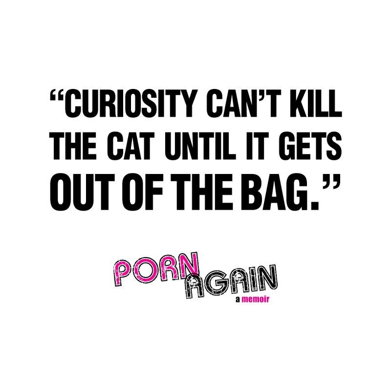 "PORN AGAIN/""Curiosity Killed The Cat"" (Black) by Josh Sabarra's Shop"