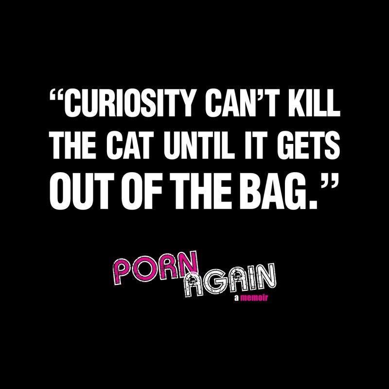 "PORN AGAIN/""Curiosity Killed The Cat"" (White) by Josh Sabarra's Shop"