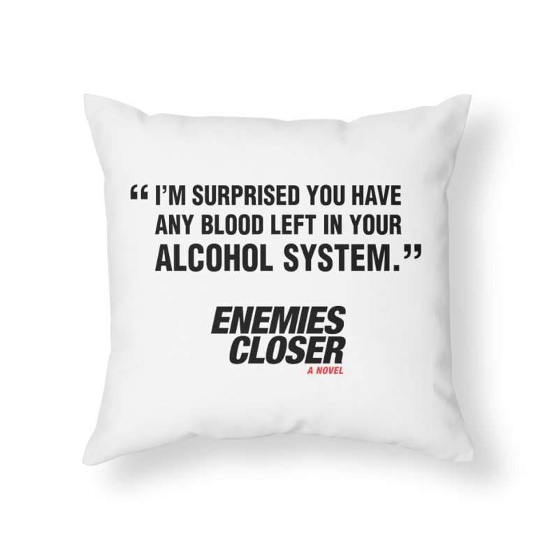 "ENEMIES CLOSER/""Alcohol System"" (Black) Home Throw Pillow by Josh Sabarra's Shop"