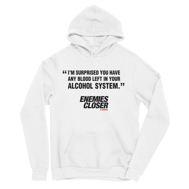 "ENEMIES CLOSER/""Alcohol System"" (Black) Women's Sponge Fleece Pullover Hoody by Josh Sabarra's Shop"